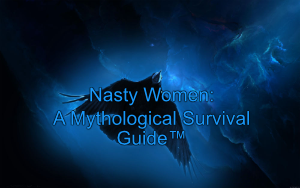 Nasty Women: A Mythological Survival Guide: ecourse